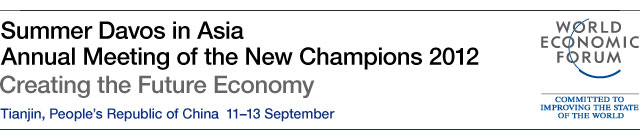 Annual Meeting of the New Champions 2012 - Tianjin, People's Republic of China 11-13 September - Creating the Future Economy